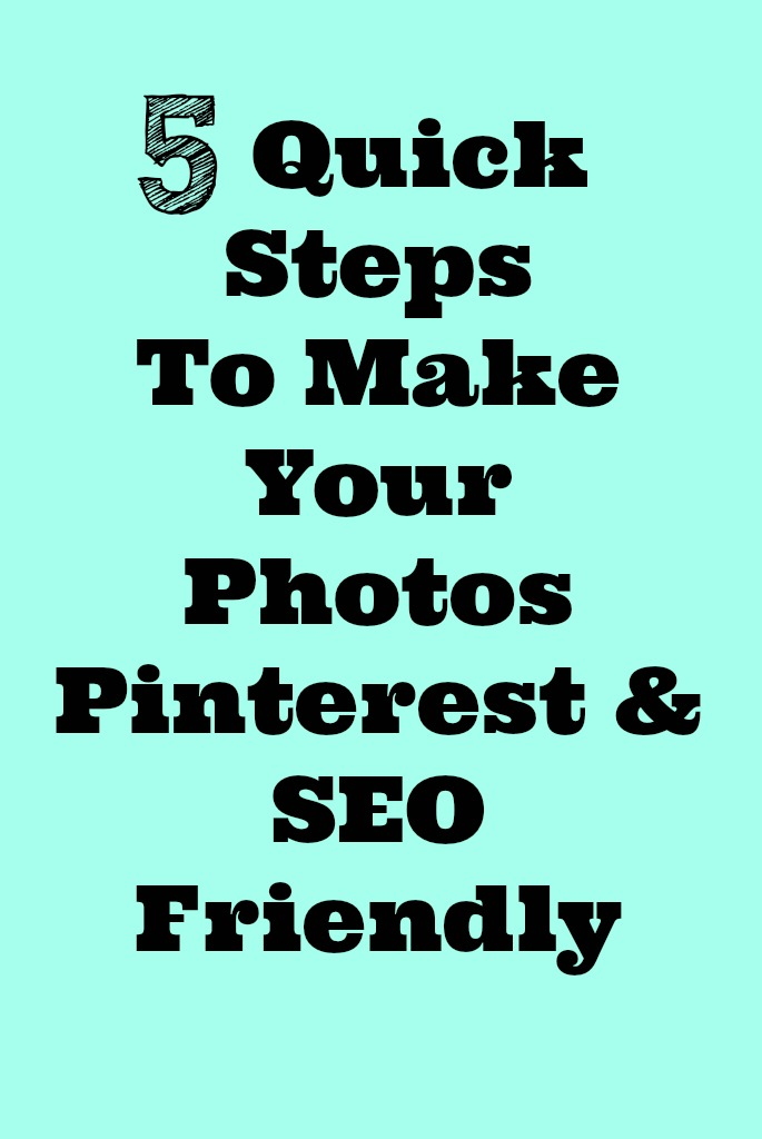 5 Quick Steps to Make Your Photos Pinterest & SEO Friendly