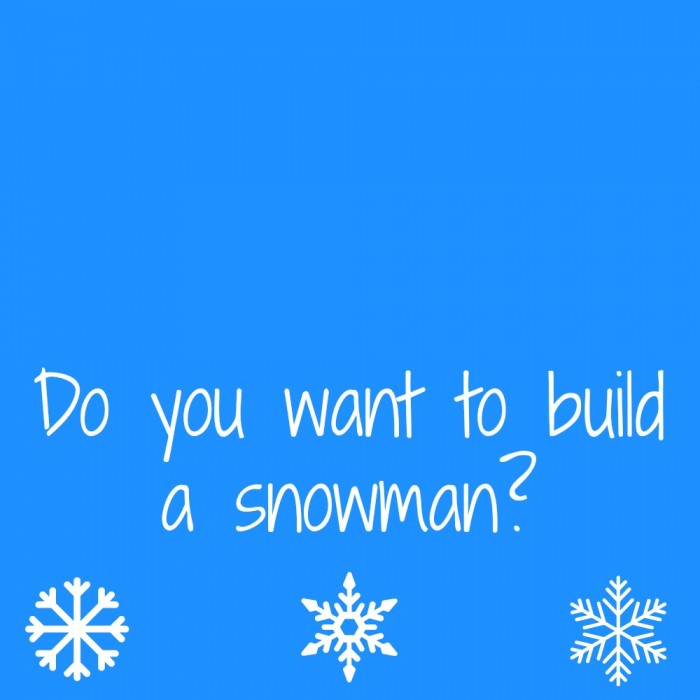 Do You Want To Build a Snowman Printable